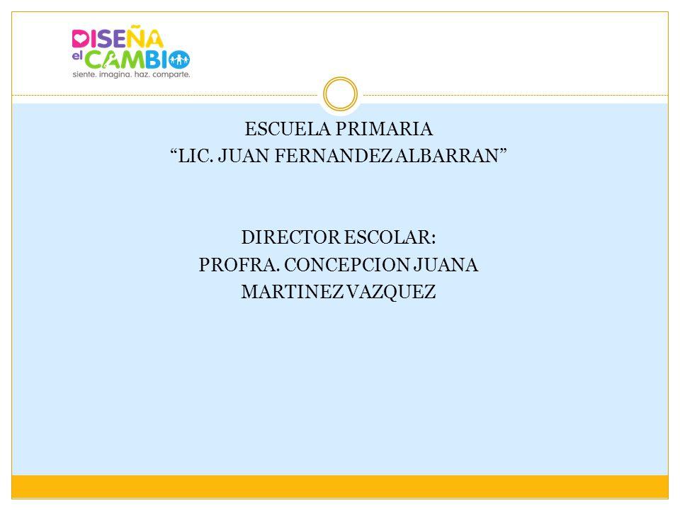 ESCUELA PRIMARIA LIC. JUAN FERNANDEZ ALBARRAN DIRECTOR ESCOLAR: PROFRA.