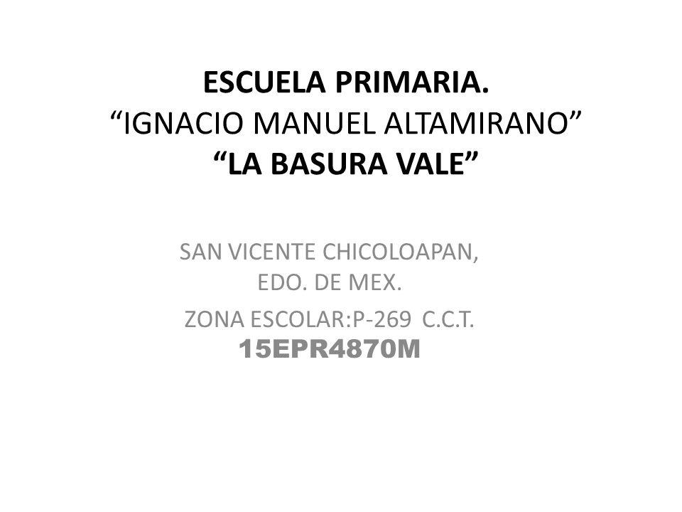 ESCUELA PRIMARIA. IGNACIO MANUEL ALTAMIRANO LA BASURA VALE