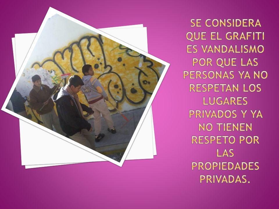 SE CONSIDERA que el grafiti es vandalismo por que las personas ya no respetan los lugares privados y ya no tienen respeto POR LAS propiedades privadas.