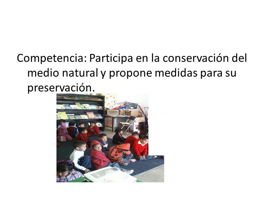 Competencia: Participa en la conservación del medio natural y propone medidas para su preservación.