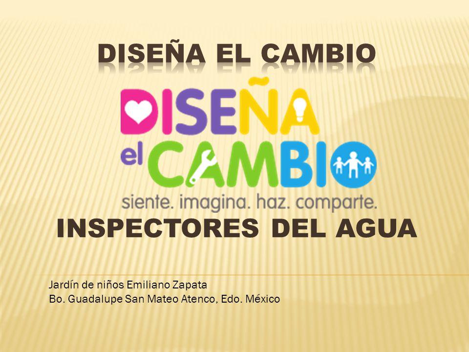 DISEÑA EL CAMBIO INSPECTORES DEL AGUA Jardín de niños Emiliano Zapata