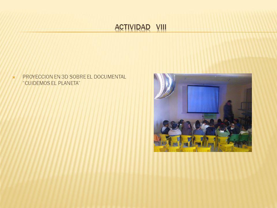 ACTIVIDAD VIII PROYECCION EN 3D SOBRE EL DOCUMENTAL CUIDEMOS EL PLANETA