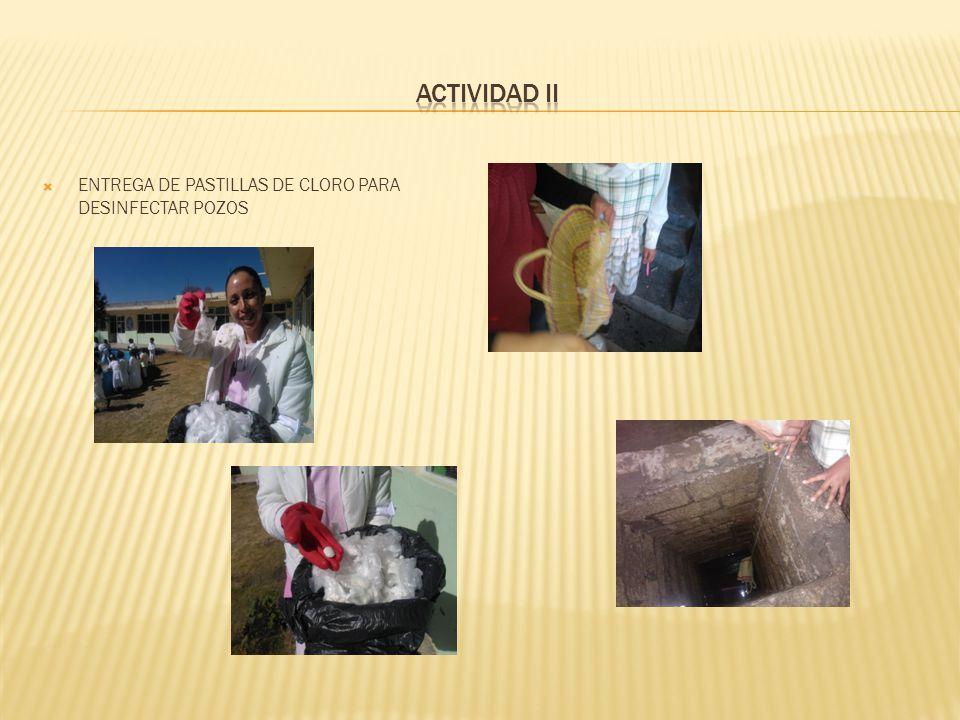 ACTIVIDAD II ENTREGA DE PASTILLAS DE CLORO PARA DESINFECTAR POZOS