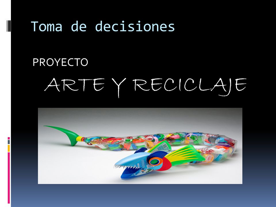 Toma de decisiones PROYECTO ARTE Y RECICLAJE