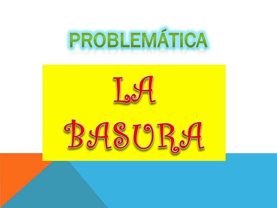PROBLEMÁTICA LA BASURA