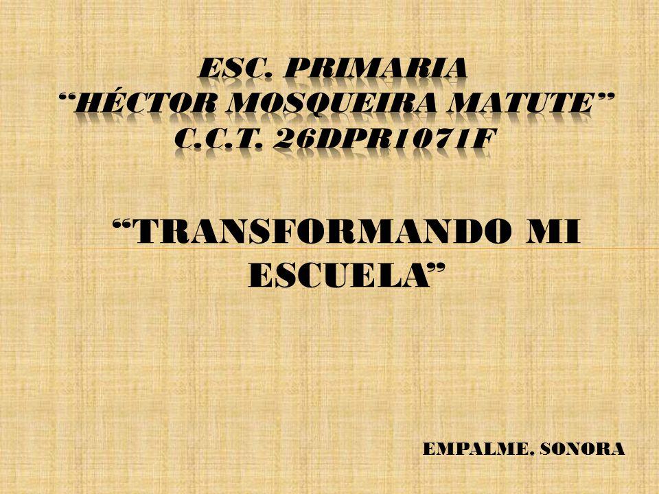 ESC. PRIMARIA HÉCTOR MOSQUEIRA MATUTE c.c.t. 26dpr1071f