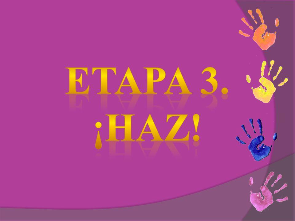 ETAPA 3. ¡HAZ!