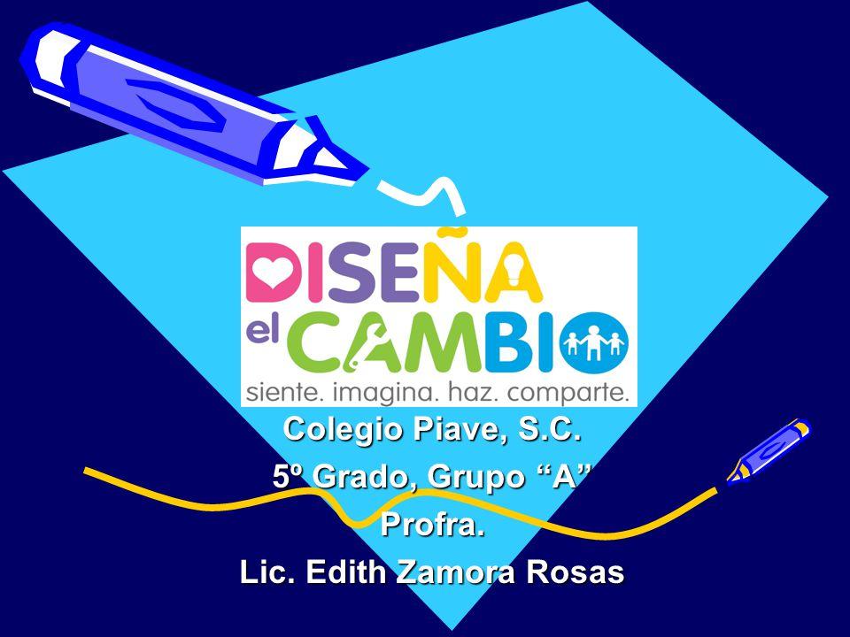 Colegio Piave, S.C. 5º Grado, Grupo A Profra. Lic. Edith Zamora Rosas