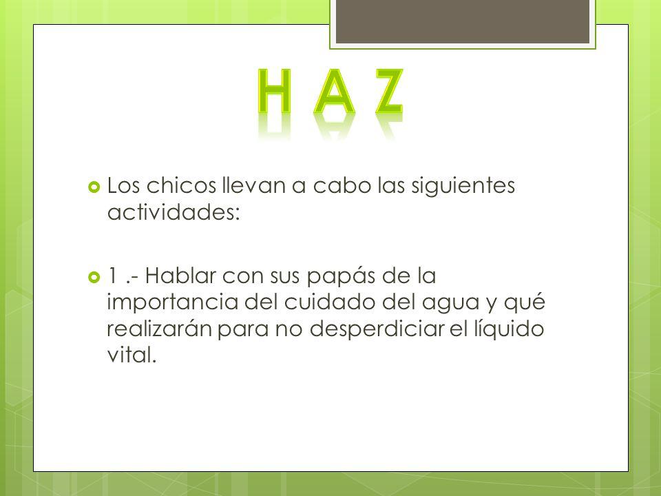 H A Z Los chicos llevan a cabo las siguientes actividades: