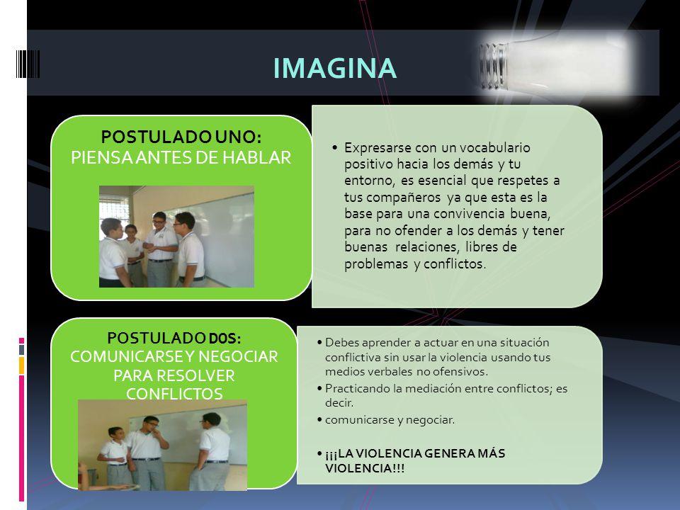 IMAGINA POSTULADO UNO: PIENSA ANTES DE HABLAR