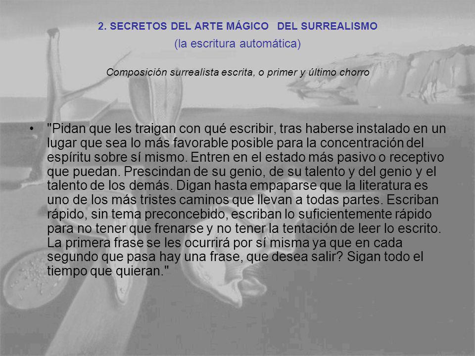 2. SECRETOS DEL ARTE MÁGICO DEL SURREALISMO (la escritura automática) Composición surrealista escrita, o primer y último chorro