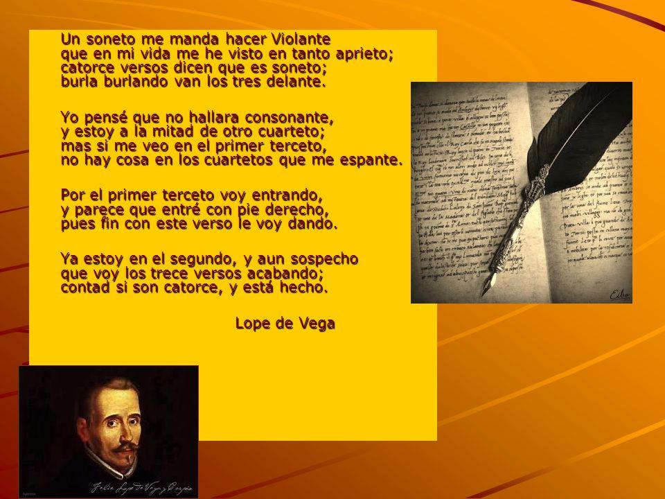 Un soneto me manda hacer Violante que en mi vida me he visto en tanto aprieto; catorce versos dicen que es soneto; burla burlando van los tres delante.