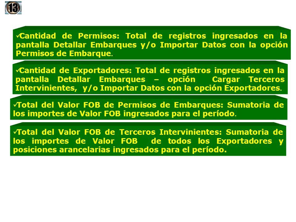 13 Cantidad de Permisos: Total de registros ingresados en la pantalla Detallar Embarques y/o Importar Datos con la opción Permisos de Embarque..