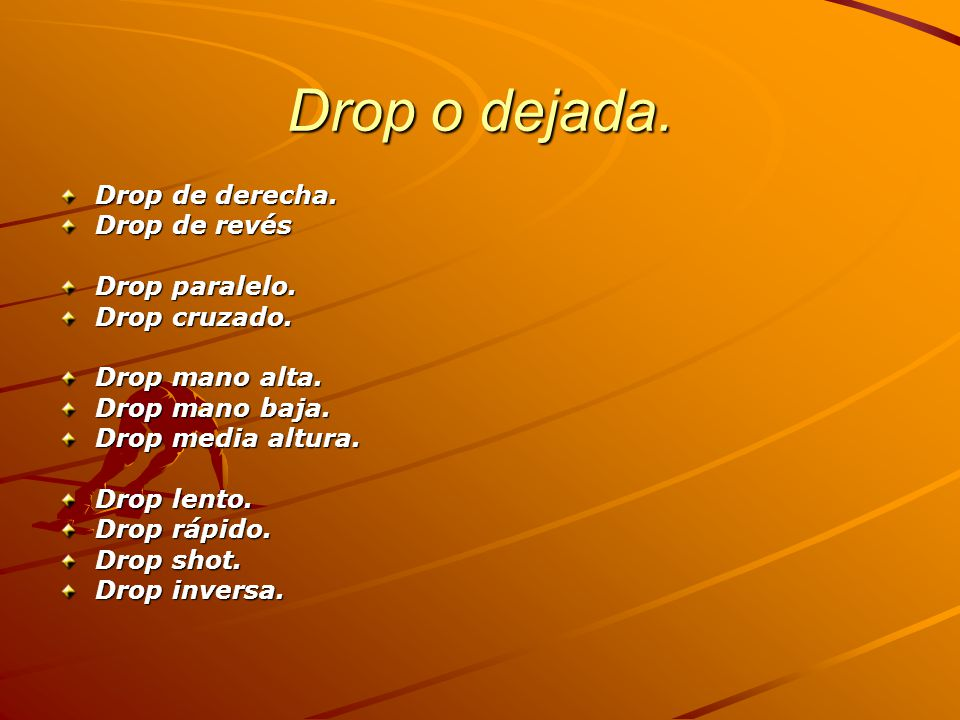 Drop o dejada. Drop de derecha. Drop de revés Drop paralelo.