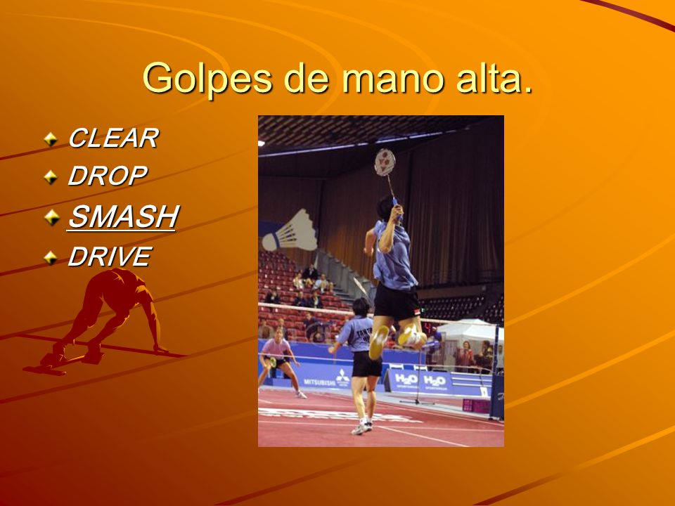 Golpes de mano alta. CLEAR DROP SMASH DRIVE