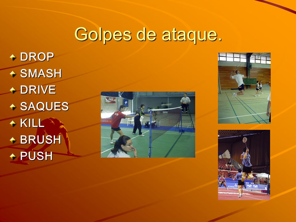 Golpes de ataque. DROP SMASH DRIVE SAQUES KILL BRUSH PUSH