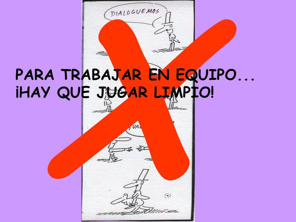 X PARA TRABAJAR EN EQUIPO... ¡HAY QUE JUGAR LIMPIO!