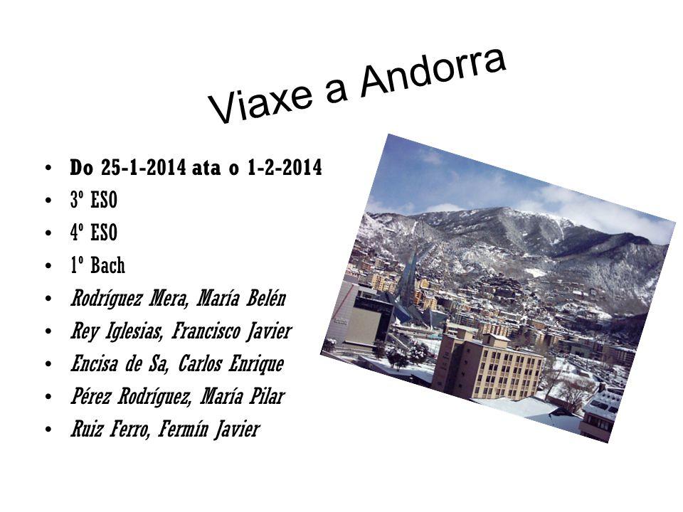 Viaxe a Andorra Do 25-1-2014 ata o 1-2-2014 3º ESO 4º ESO 1º Bach