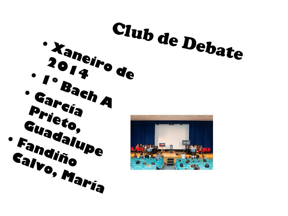 Club de Debate Xaneiro de 2014 1º Bach A García Prieto, Guadalupe