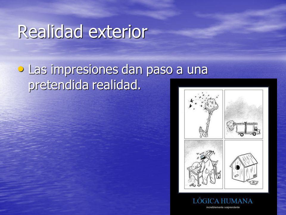 Realidad exterior Las impresiones dan paso a una pretendida realidad.