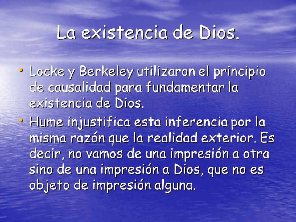 La existencia de Dios. Locke y Berkeley utilizaron el principio de causalidad para fundamentar la existencia de Dios.