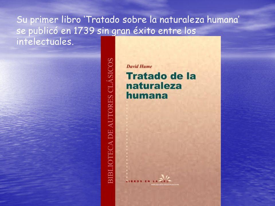 Su primer libro 'Tratado sobre la naturaleza humana' se publicó en 1739 sin gran éxito entre los intelectuales.