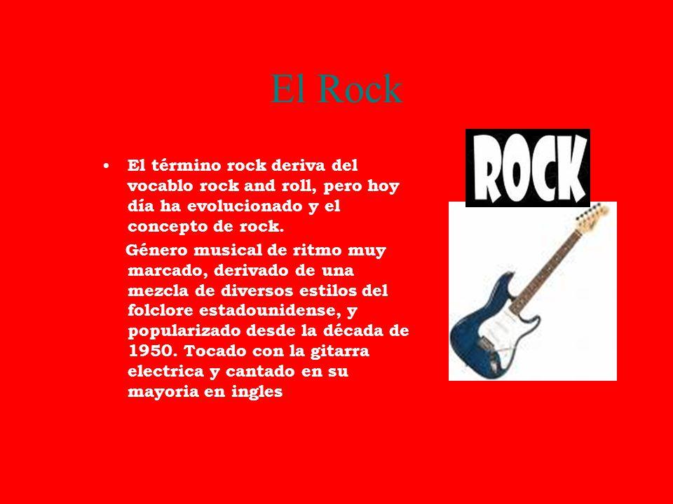 El Rock El término rock deriva del vocablo rock and roll, pero hoy día ha evolucionado y el concepto de rock.