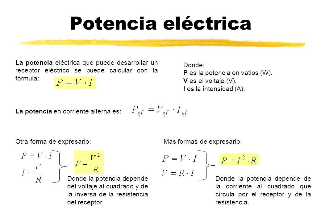 Potencia eléctrica La potencia eléctrica que puede desarrollar un receptor eléctrico se puede calcular con la fórmula: