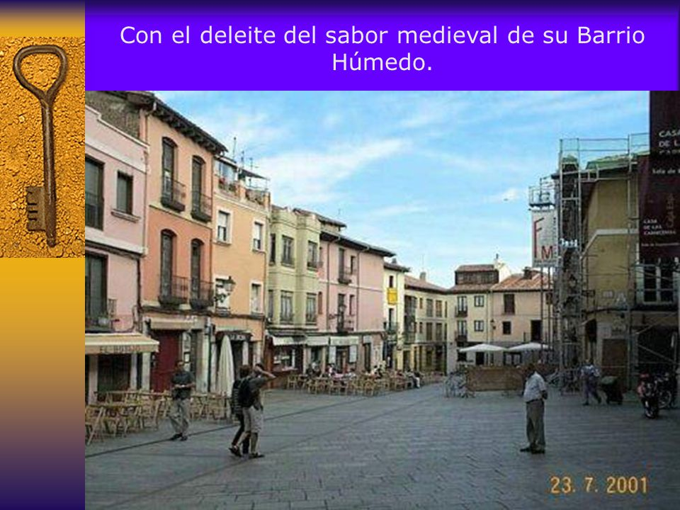 Con el deleite del sabor medieval de su Barrio Húmedo.