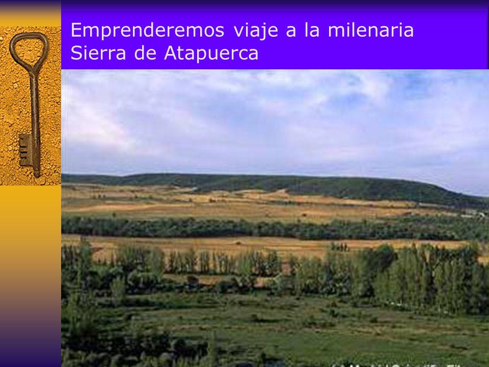 Emprenderemos viaje a la milenaria Sierra de Atapuerca
