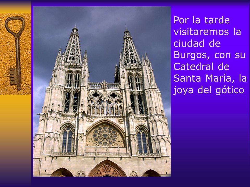 Por la tarde visitaremos la ciudad de Burgos, con su Catedral de Santa María, la joya del gótico