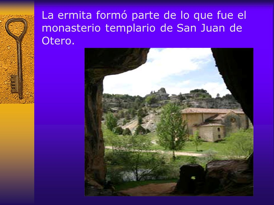 La ermita formó parte de lo que fue el monasterio templario de San Juan de Otero.