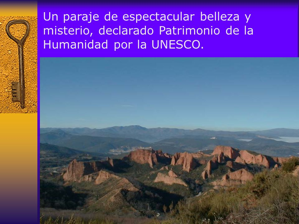 Un paraje de espectacular belleza y misterio, declarado Patrimonio de la Humanidad por la UNESCO.
