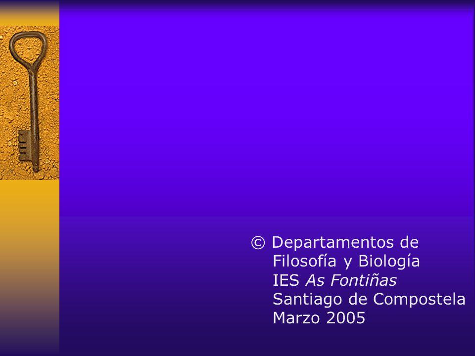 © Departamentos de Filosofía y Biología IES As Fontiñas Santiago de Compostela Marzo 2005