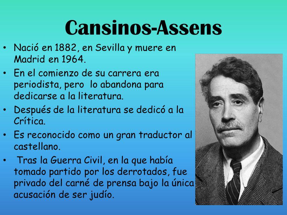 Cansinos-Assens Nació en 1882, en Sevilla y muere en Madrid en 1964.
