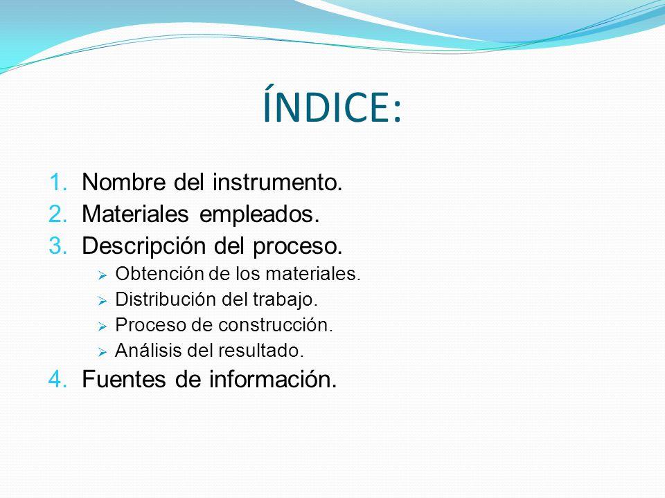 ÍNDICE: 1. Nombre del instrumento. 2. Materiales empleados.