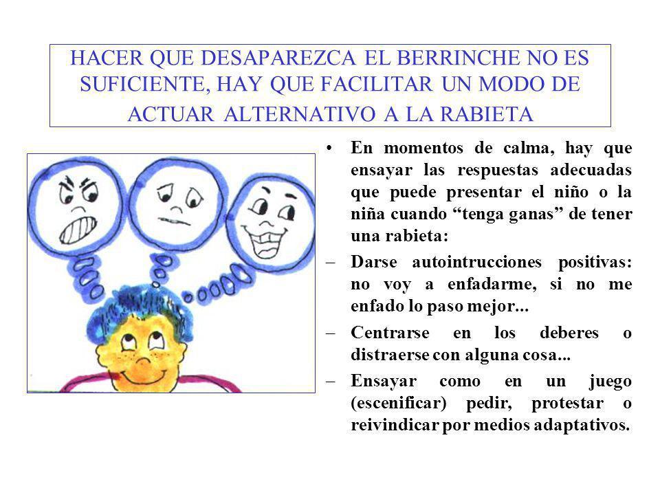HACER QUE DESAPAREZCA EL BERRINCHE NO ES SUFICIENTE, HAY QUE FACILITAR UN MODO DE ACTUAR ALTERNATIVO A LA RABIETA