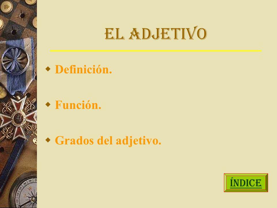 EL ADJETIVO Definición. Función. Grados del adjetivo. ÍNDICE