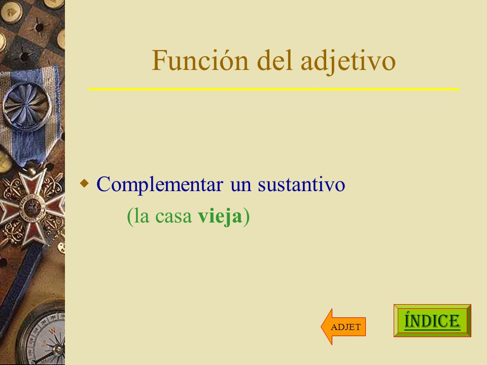 Función del adjetivo Complementar un sustantivo (la casa vieja) ÍNDICE