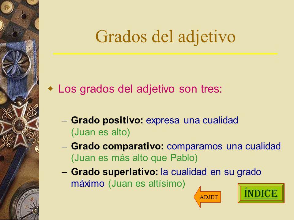 Grados del adjetivo Los grados del adjetivo son tres: ÍNDICE