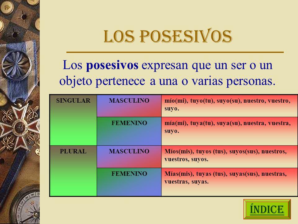 LOS POSESIVOS Los posesivos expresan que un ser o un objeto pertenece a una o varias personas. SINGULAR.