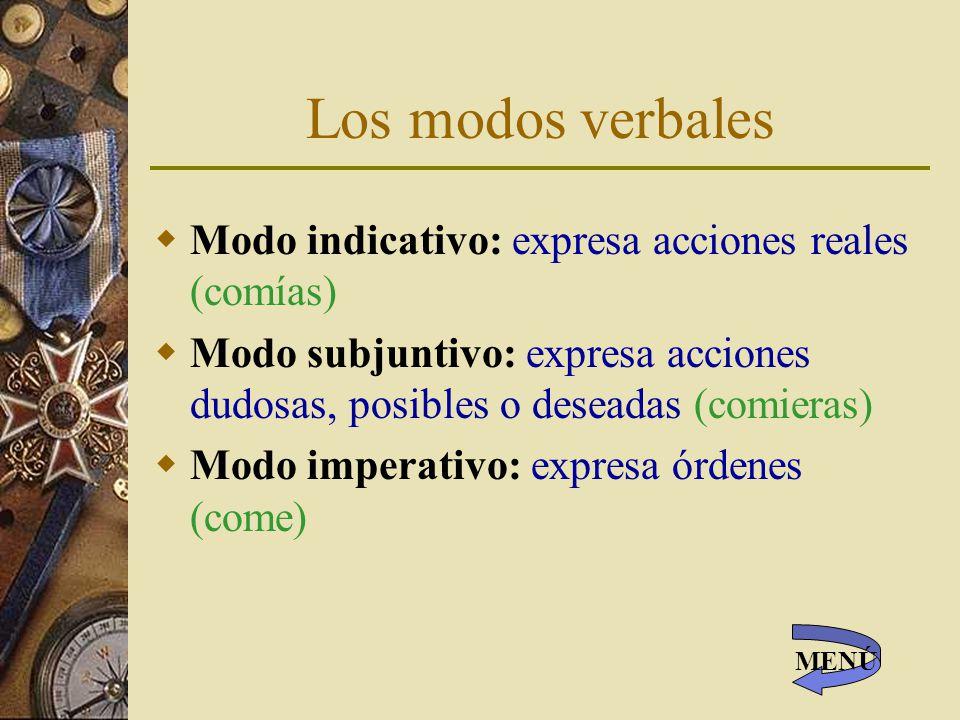 Los modos verbales Modo indicativo: expresa acciones reales (comías)