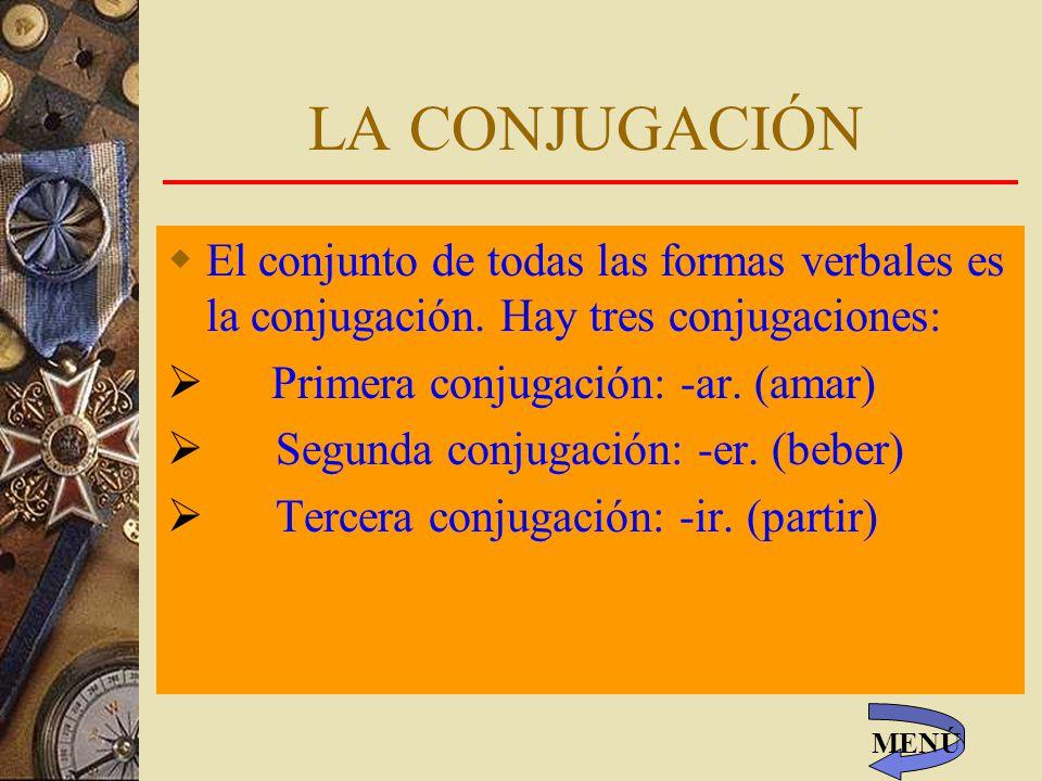 LA CONJUGACIÓN El conjunto de todas las formas verbales es la conjugación. Hay tres conjugaciones: Primera conjugación: -ar. (amar)