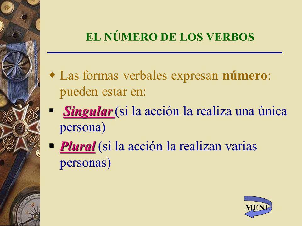 Las formas verbales expresan número: pueden estar en: