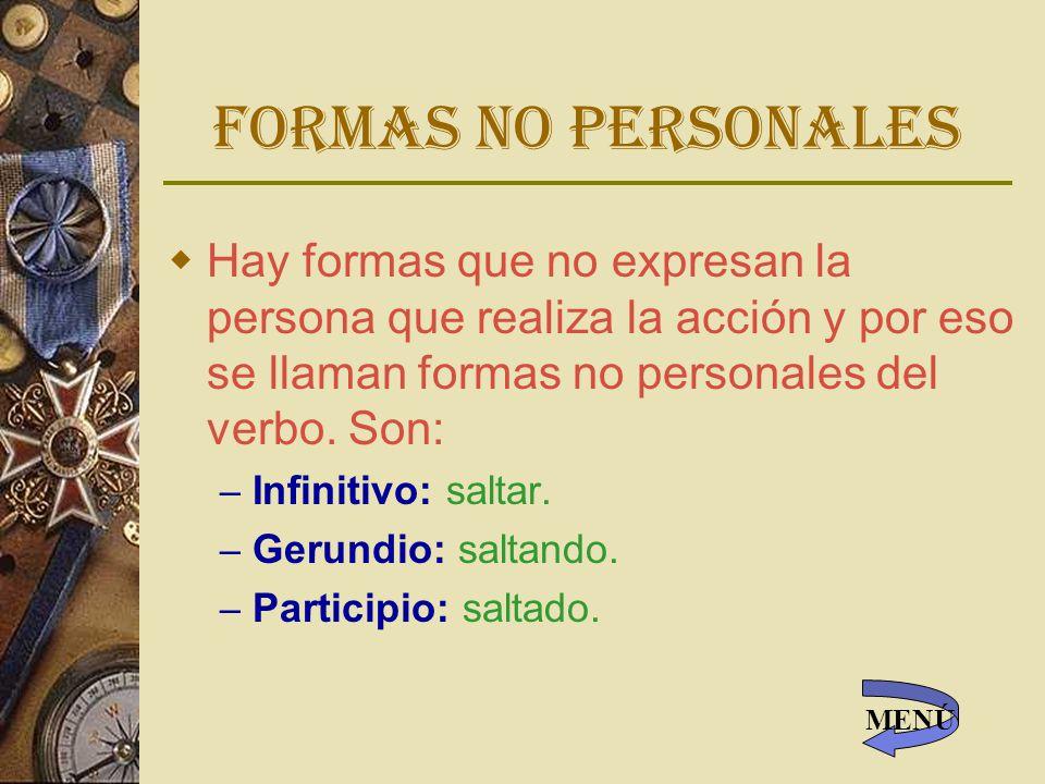 Formas no personales Hay formas que no expresan la persona que realiza la acción y por eso se llaman formas no personales del verbo. Son: