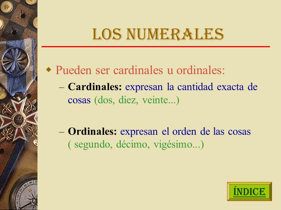 LOS NUMERALES Pueden ser cardinales u ordinales: