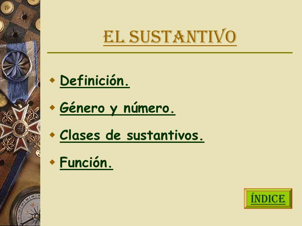 EL SUSTANTIVO Definición. Género y número. Clases de sustantivos.