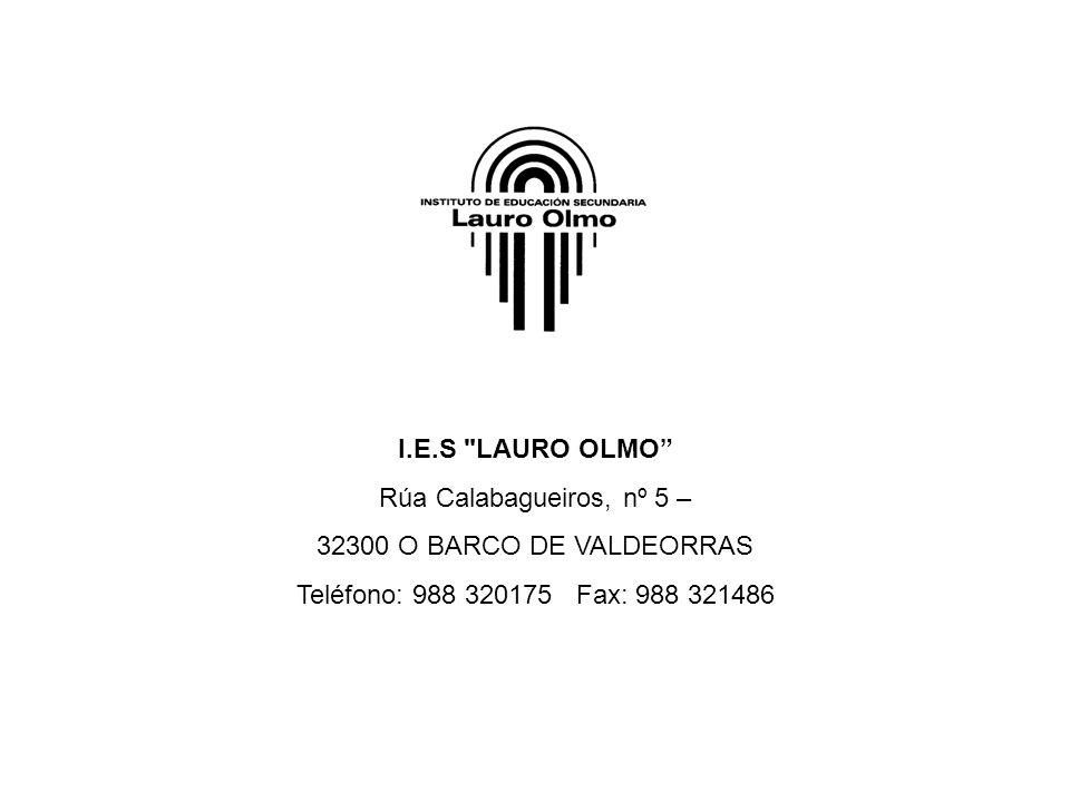 I.E.S LAURO OLMO Rúa Calabagueiros, nº 5 – 32300 O BARCO DE VALDEORRAS.