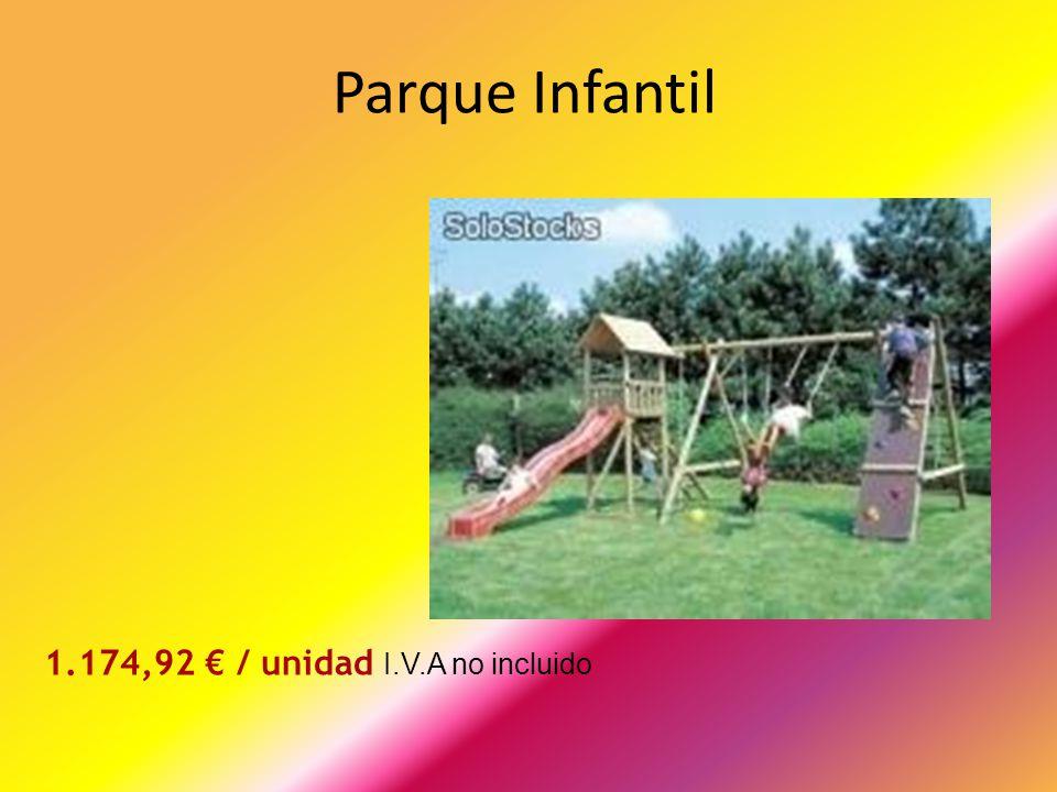 Parque Infantil 1.174,92 € / unidad I.V.A no incluido