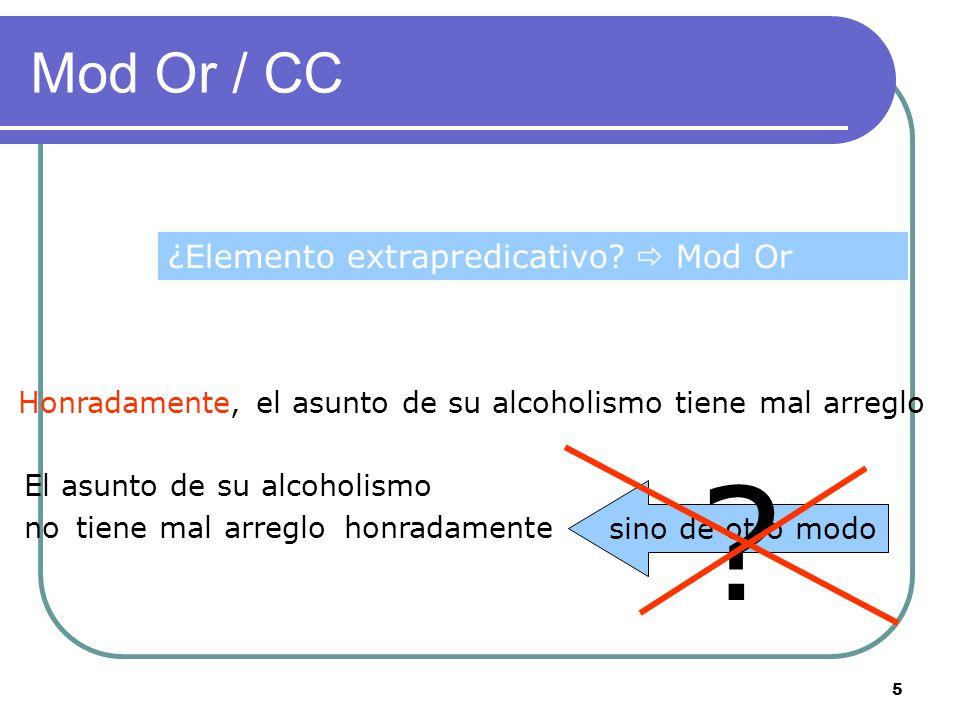 Mod Or / CC ¿Elemento integrado en la predicación  CC